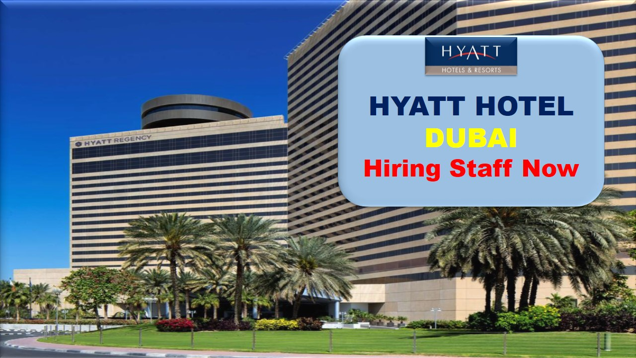 New Staff Recruitment At Hyatt Hotel Resorts Dubai Uae 2017
